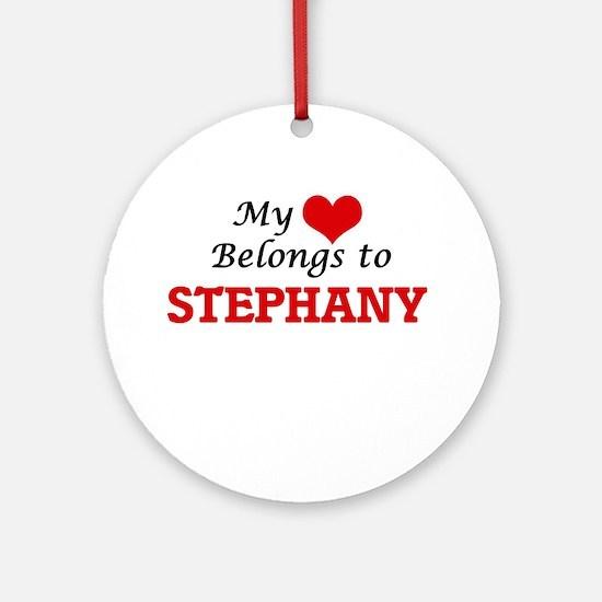 My heart belongs to Stephany Round Ornament