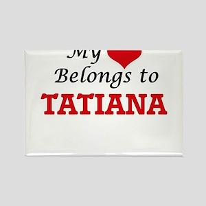 My heart belongs to Tatiana Magnets