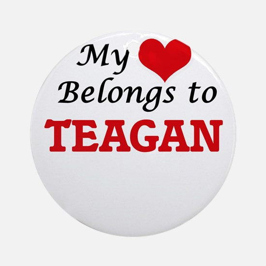 My heart belongs to Teagan Round Ornament