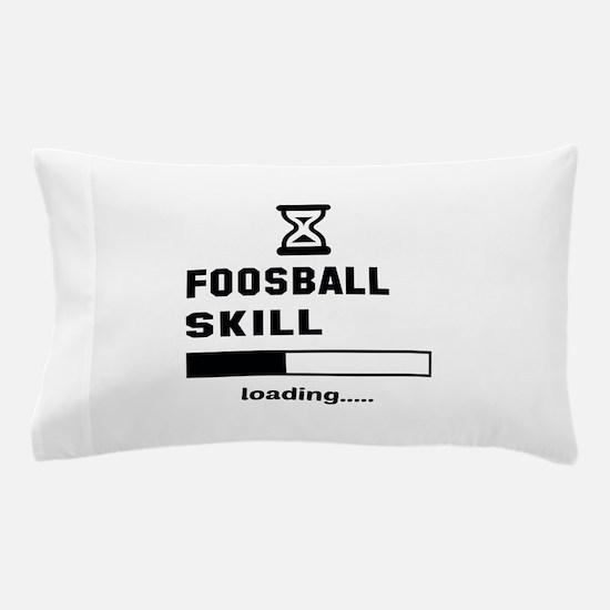 Foosball Skill Loading.... Pillow Case