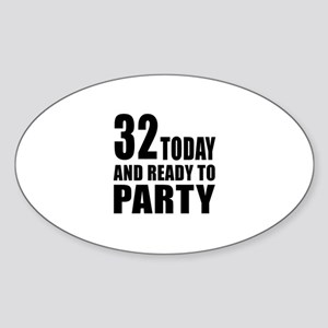 32 Today And Ready To Party Sticker (Oval)