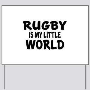 Rugby Is My little World Yard Sign