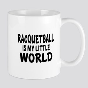 Racquetball Is My little World Mug