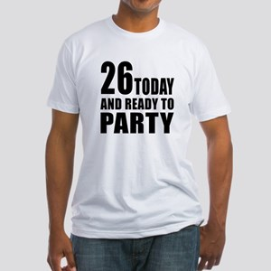 26 Today And Ready To Party Fitted T-Shirt