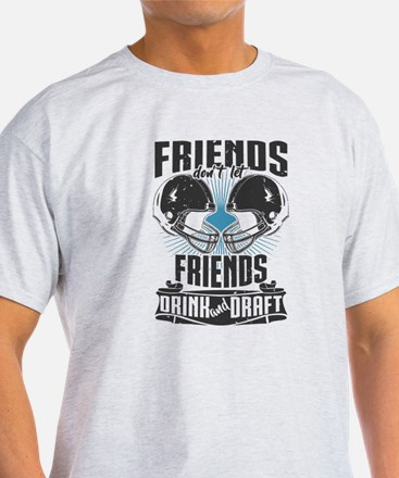 Friends Dont Let Friends Drink And Draft T-Shirt