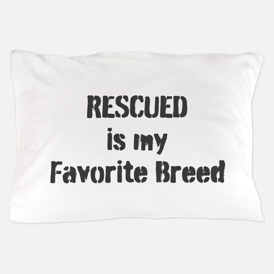 RESCUED is my Favorite Breed Pillow Case