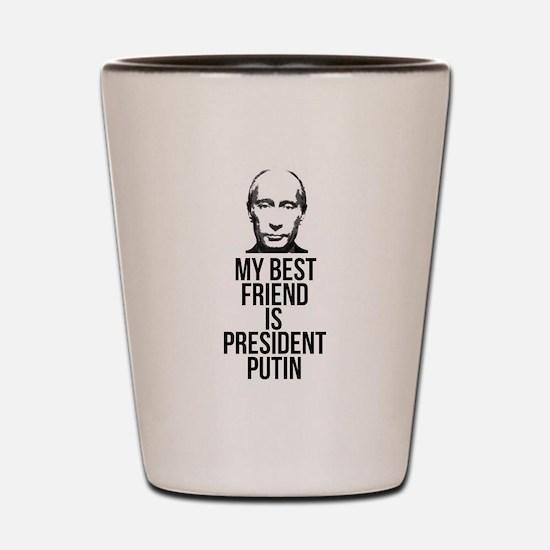 Vladimir Putin: My Best Friend is Pres Shot Glass