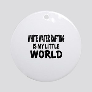 White Water Rafting Is My little Wo Round Ornament