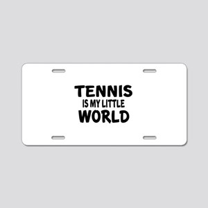 Tennis Is My little World Aluminum License Plate