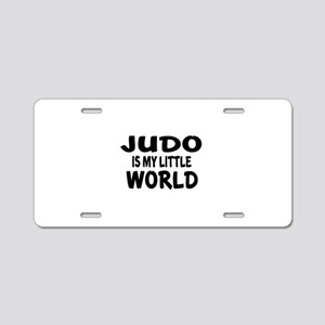 Judo Is My Little World Aluminum License Plate