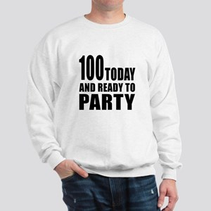 100 Today And Ready To Party Sweatshirt