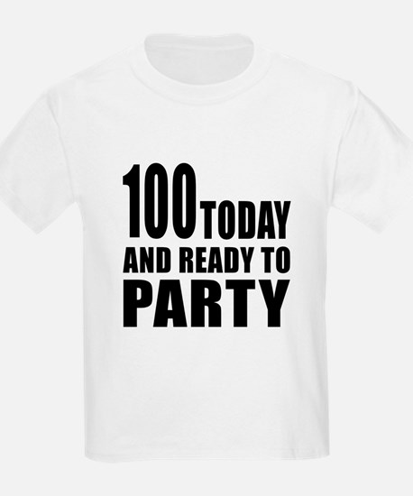 100 Today And Ready To Party T-Shirt