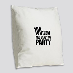 100 Today And Ready To Party Burlap Throw Pillow
