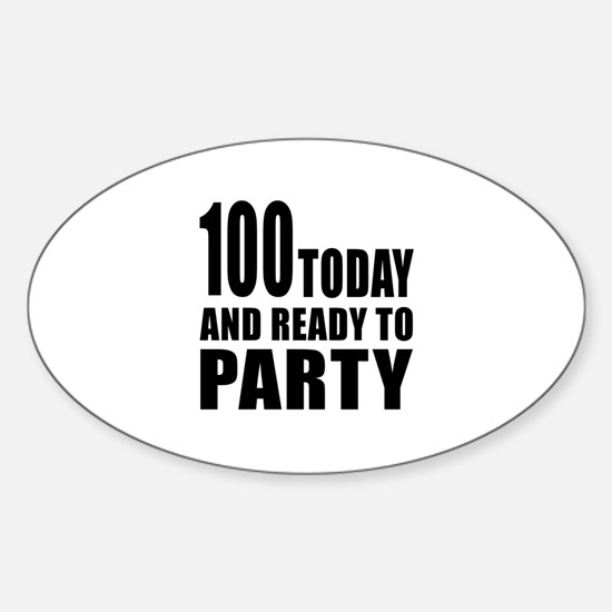 100 Today And Ready To Party Sticker (Oval)
