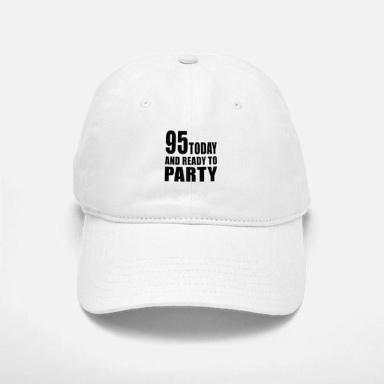 95 Today And Ready To Party Baseball Baseball Cap