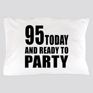 95 Today And Ready To Party Pillow Case