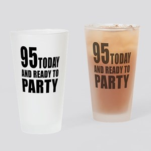 95 Today And Ready To Party Drinking Glass