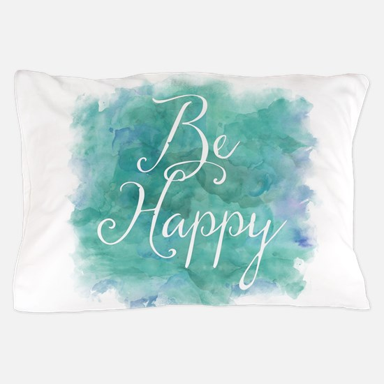 Be Happy Watercolor Inspirational Quot Pillow Case