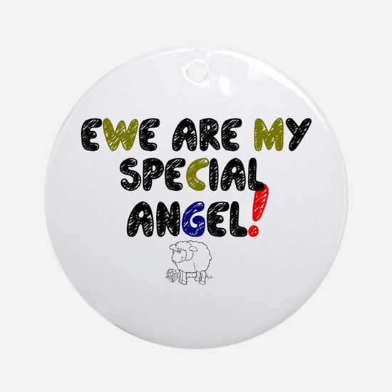 YEW ARE MY SPECIAL ANGEL! Round Ornament