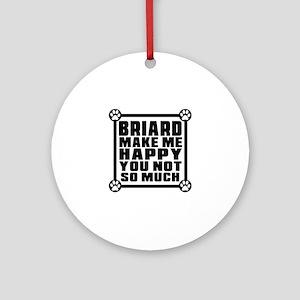 Briard Dog Make Me Happy Round Ornament
