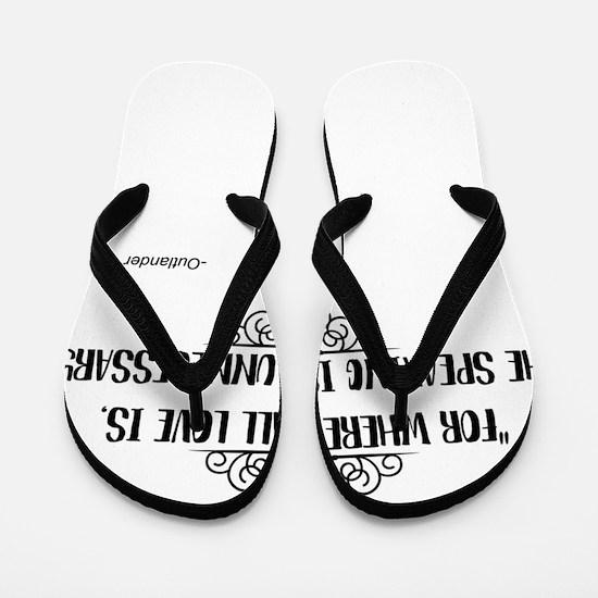 Where All Love Is Outlander Flip Flops