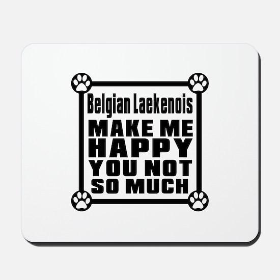 Belgian leaknois Dog Make Me Happy Mousepad