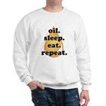 oil.sleep.eat.repeat Sweatshirt