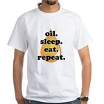 oil.sleep.eat.repeat White T-Shirt