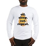 oil.sleep.eat.repeat Long Sleeve T-Shirt