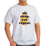 oil.sleep.eat.repeat Light T-Shirt