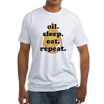 oil.sleep.eat.repeat Fitted T-Shirt