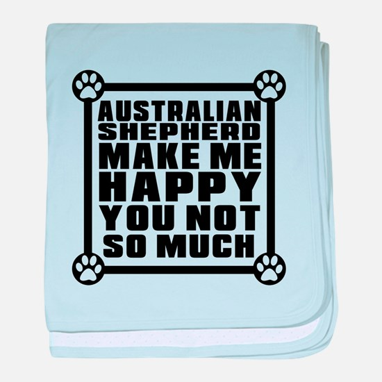 Australian Shepherd Dog Make Me Happy baby blanket