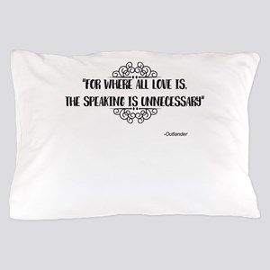Where All Love Is Outlander Pillow Case