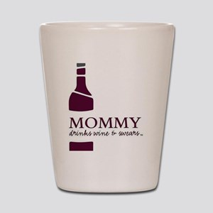 Mommy Drinks Wine And Swears Shot Glass