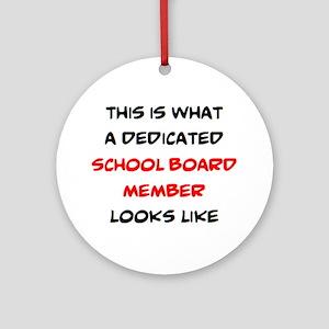 dedicated school board member Round Ornament