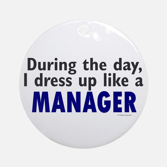 Dress Up Like A Manager Ornament (Round)