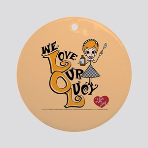 We Love Our Lucy Round Ornament