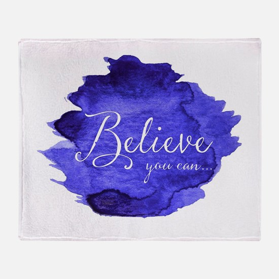 Believe You Can And You Will Blue an Throw Blanket