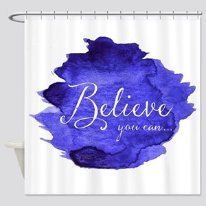 Believe You Can And You Will Blue a Shower Curtain