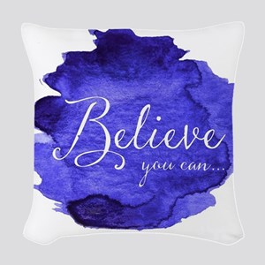 Believe You Can And You Will B Woven Throw Pillow