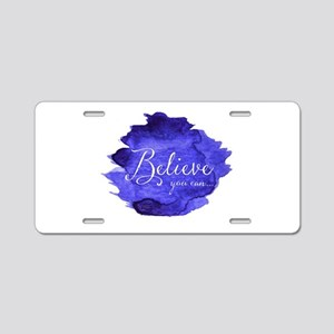 Believe You Can And You Wil Aluminum License Plate