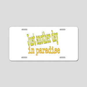 Just another day in paradis Aluminum License Plate