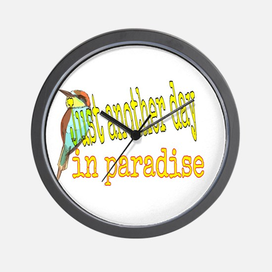 Just another day in paradise Wall Clock