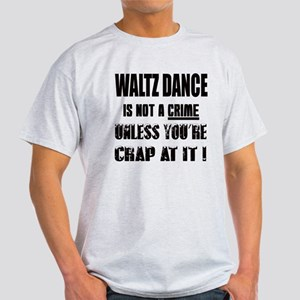 Waltz dance is not a crime Light T-Shirt