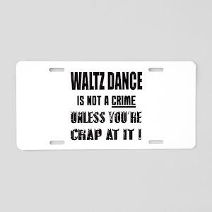 Waltz dance is not a crime Aluminum License Plate