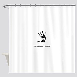 STOP ANIMAL CRUELTY! Shower Curtain