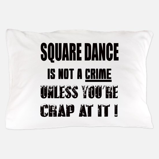 Square dance is not a crime Pillow Case