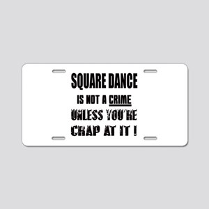 Square dance is not a crime Aluminum License Plate