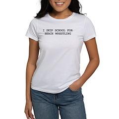 Skip school for BEACH WRESTLI Women's T-Shirt