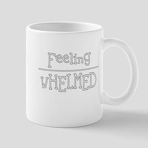 Feeling Overwhelmed Mug Mugs